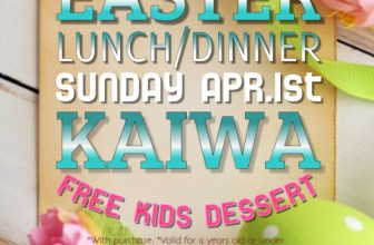 """You Get """"FREE KIDS DESSERT""""!! for EASTER Lunch and Dinner at KAIWA."""