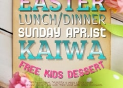 "You Get ""FREE KIDS DESSERT""!! for EASTER Lunch and Dinner at KAIWA."